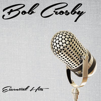 Bob Crosby - Essential Hits