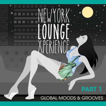 Various Artists - Global Moods & Grooves! - New York Lounge Xperience, Pt. 1