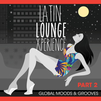 Various Artists - Global Moods & Grooves! - Latin Lounge Xperience, Pt. 2