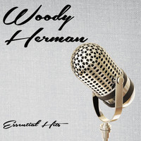 Woody Herman - Essential Hits