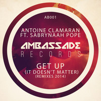 Antoine Clamaran - Get Up (It Doesn't Matter) [Remixes 2014]