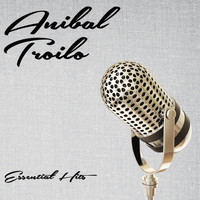 ANIBAL TROILO - Essential Hits