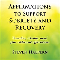 Steven Halpern - Affirmations to Support Sobriety and Recovery