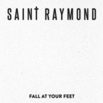 Saint Raymond - Fall At Your Feet