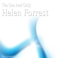 Helen Forrest - The One and Only: Helen Forrest