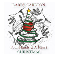 Larry Carlton - Four Hands & a Heart Christmas