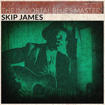Skip James - The Immortal Blues Masters (Remastered)