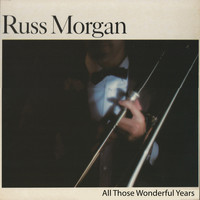 Russ Morgan - All Those Wonderful Years