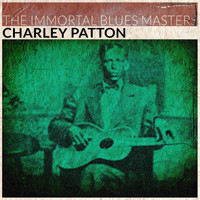 Charley Patton - The Immortal Blues Masters