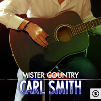 Carl Smith - Mister Country: Carl Smith