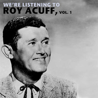 Roy Acuff - We're Listening to Roy Acuff, Vol. 1