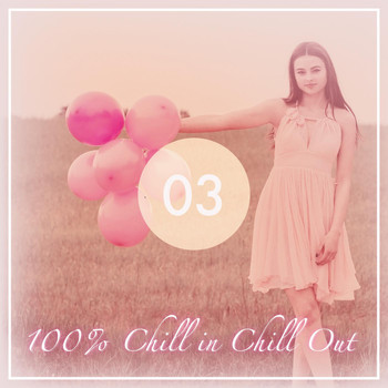 Various Artists - 100% Chill in Chill Out, Vol. 3