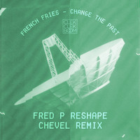 French Fries - Change the Past (Remixes) - Single
