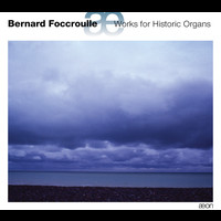 Bernard Foccroulle - Foccroulle: Works for Historic Organs