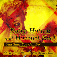 "Betty Hutton - Anything You Can Do: Music From ""Annie Get Your Gun"""