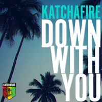 Katchafire - Down With You - Single