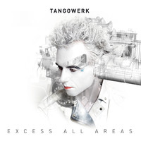 Tangowerk - Excess All Areas