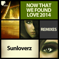 Sunloverz - Now That We Found Love 2014 (Remixes)