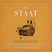 De Staat - Old MacDonald Don't Have No Farm No More