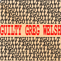 Greg Welsh - Guilty