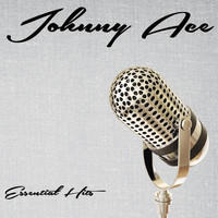 Johnny Ace - Essential Hits