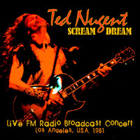 Ted Nugent - Scream Dream - Live FM Radio Broadcast Concert, Los Angeles, USA. 1981 (Remastered)