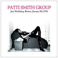 Patti Smith Group - Jazz Workshop, Boston January 9th 1976. Complete Live FM Radio Concert Broadcast (Remastered)