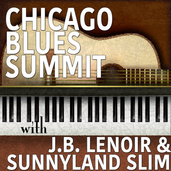 J.B. Lenoir & Sunnyland Slim - Chicago Blues Summit with J. B. Lenoir & Sunnyland Slim