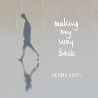 Gemma Hayes - Making My Way Back