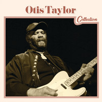 Otis Taylor - Otis Taylor Collection