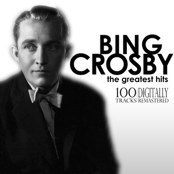Bing Crosby - The Greatest Hits - 100 Tracks Digitally Remastered