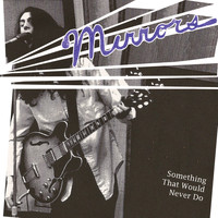 Mirrors - Something That Would Never Do (1974-75)