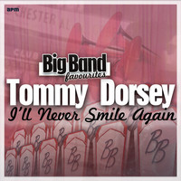 Tommy Dorsey and His Orchestra - I'll Never Smile Again - Big Band Favourites