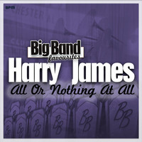 Harry James And His Orchestra - All or Nothing at All - Big Band Favourites