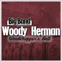 Woody Herman And His Orchestra - Woodchopper's Ball - Big Band Favourites