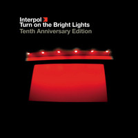 Interpol - Turn On The Bright Lights (Tenth Anniversary Edition)