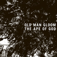 Old Man Gloom - The Ape of God I
