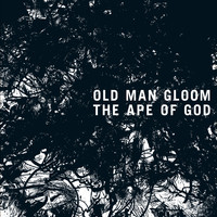 Old Man Gloom - The Ape of God II