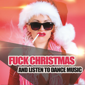 Various Artists - Fuck Christmas and Listen to Dance Music