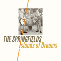 The Springfields - Islands of Dreams
