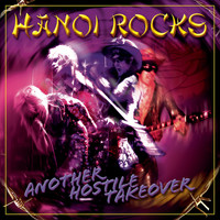 Hanoi Rocks - Another Hostile Takeover