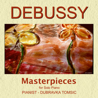 Dubravka Tomsic - Debussy Masterpieces for Solo Piano