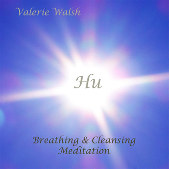 Valerie Walsh - Hu: Breathing & Cleansing Meditation