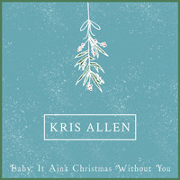 Kris Allen - Baby It Ain't Christmas Without You