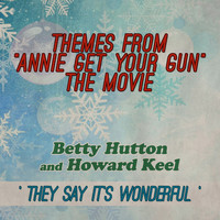 "Betty Hutton - They Say It's Wonderful: Themes From ""Annie Get Your Gun"" (The Movie)"