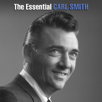 Carl Smith - The Essential Carl Smith
