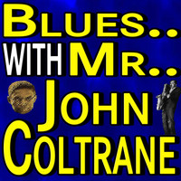 John Coltrane - Blues.. With Mr.. John Coltrane