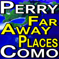 Perry Como - Far Away Places