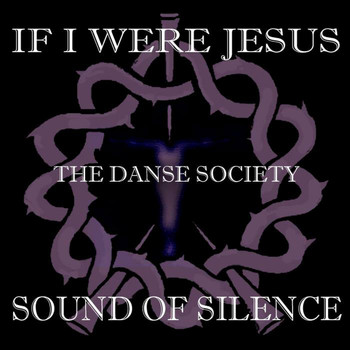 The Danse Society - If I Were Jesus... Sound of Silence