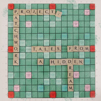 Project: Patchwork - Tales From A Hidden Dream
